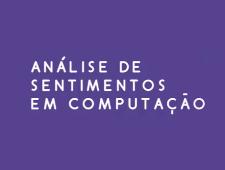 Imagem do curso Análise de Sentimentos em Computação. Clique para acessar a página principal do curso.