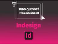Imagem do curso Tudo que Você Precisa Saber: InDesign - 1ª edição.